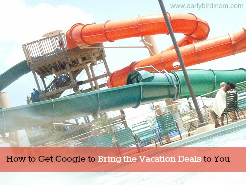How to Get Google to Bring the Vacation Deals to You