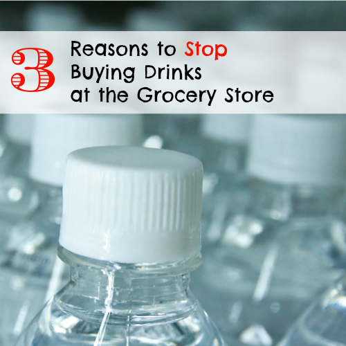 3 Reasons to Stop Buying Drinks at the Grocery Store