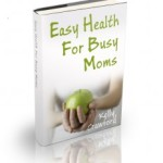 Easy Health For Busy Moms