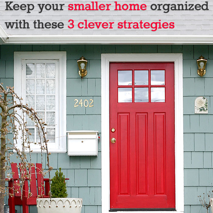 These 3 clever strategies keep your smaller home organized - Tips to keep your house more organized ...