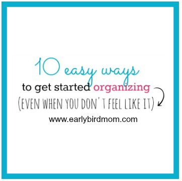 10 easy ways to get started organizing