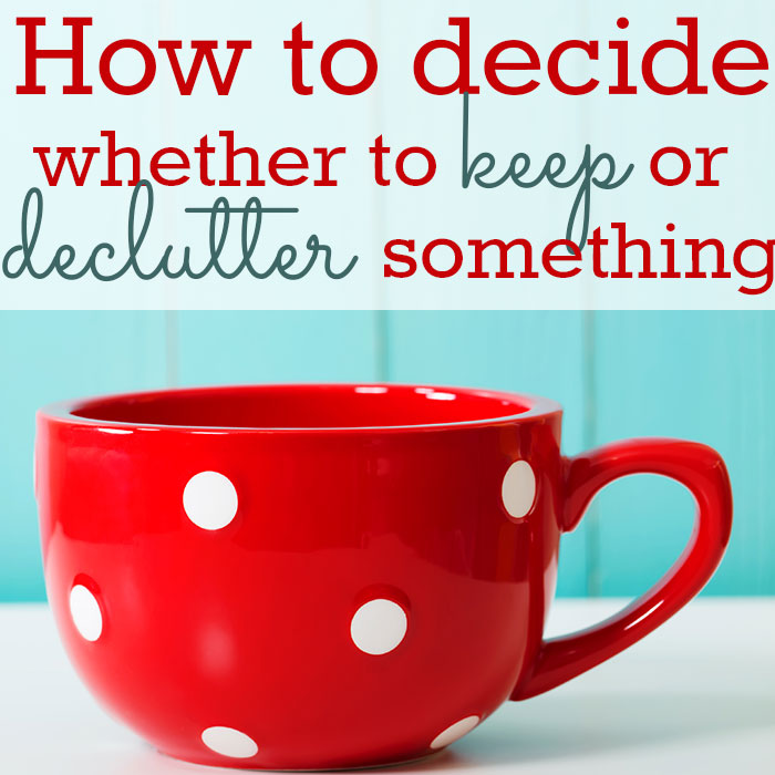 How to decide whether to keep or declutter something