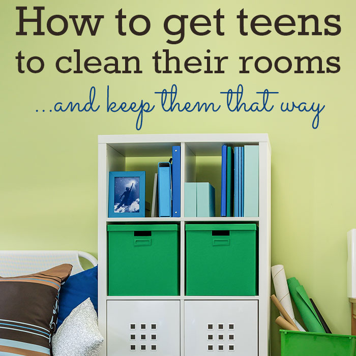 How to get your teen to clean his room (and keep it that way)