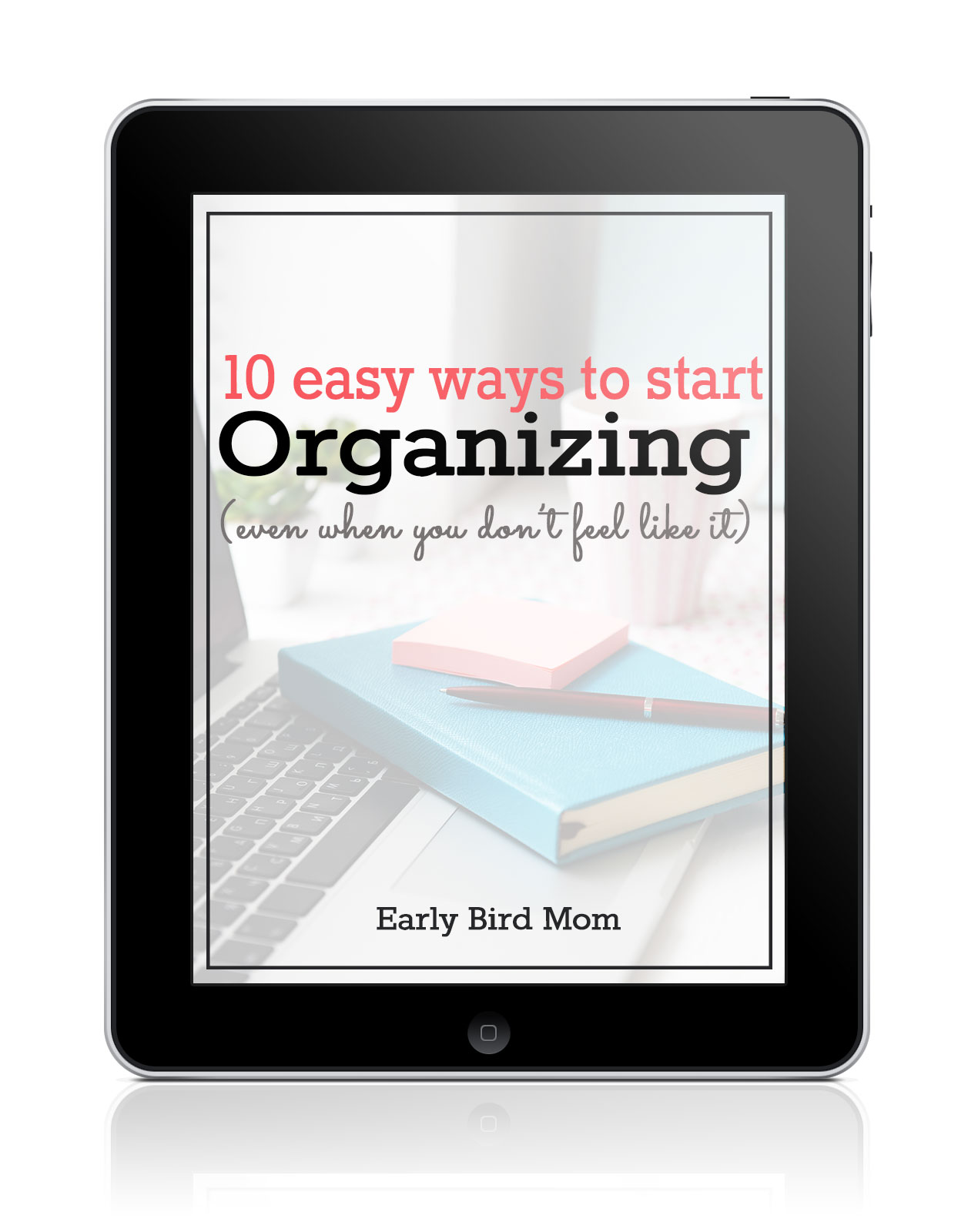 10 Easy Ways to Get Started Organizing (even when you don't feel like it)