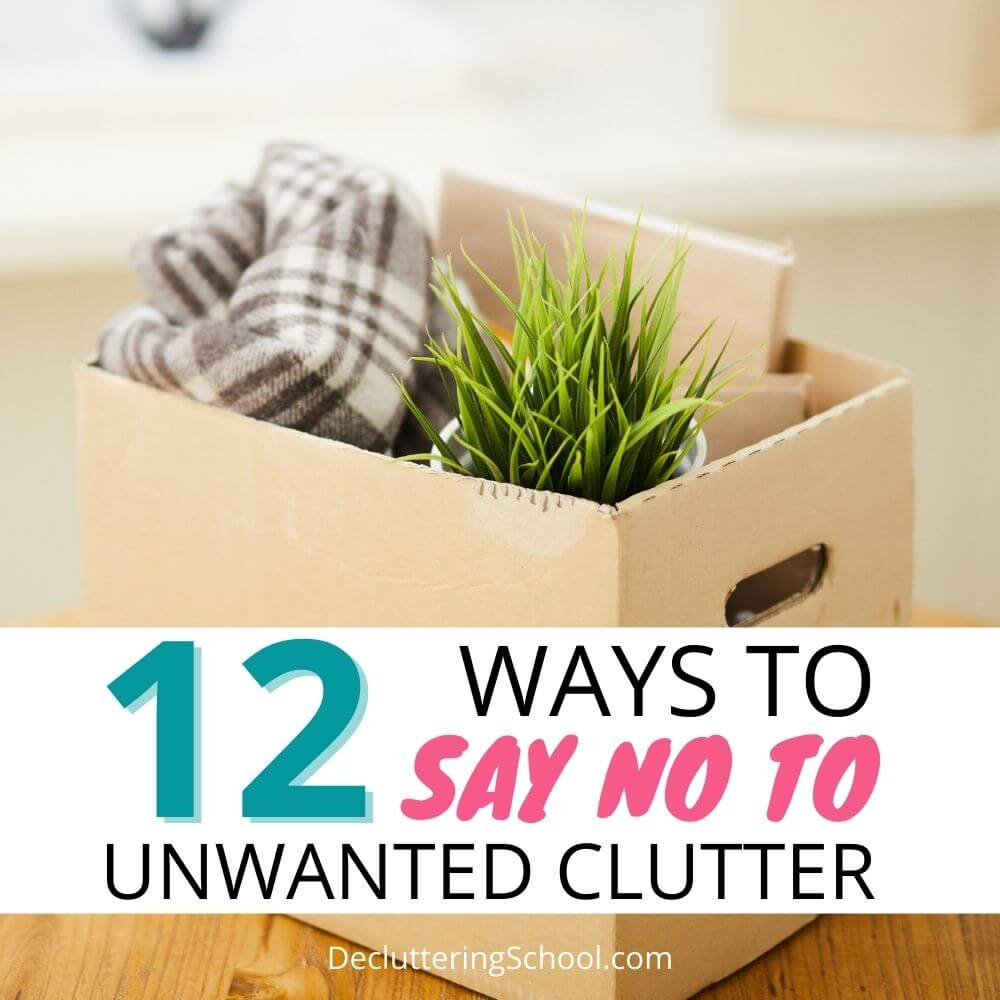 how to say no to unwanted clutter and keep a clutter free home