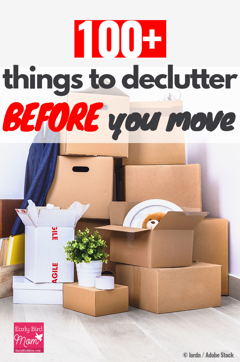 100 things to declutter before you move early bird mom for Moving into a new build house tips