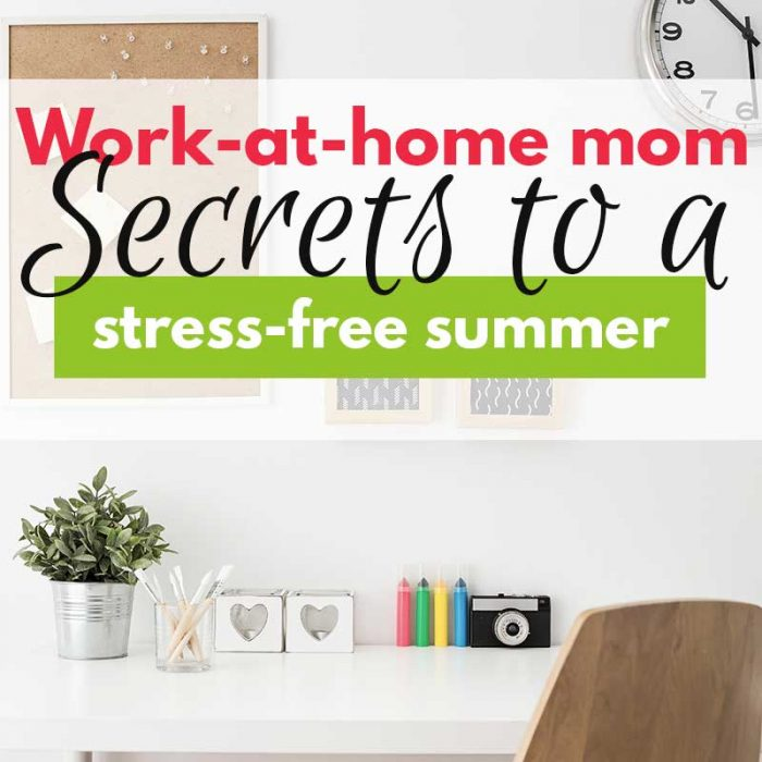 Work-at-home mom secrets to a stress-free summer