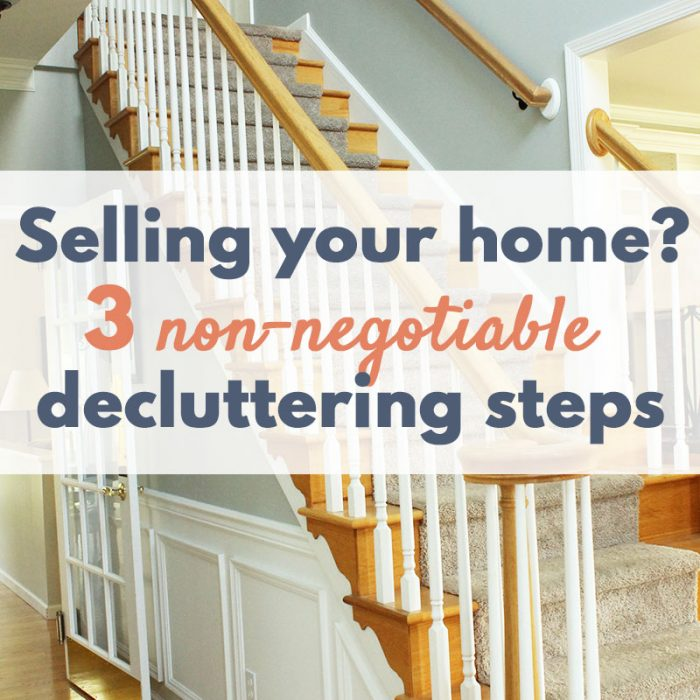 Selling your home? These 3 decluttering steps are non-negotiable!