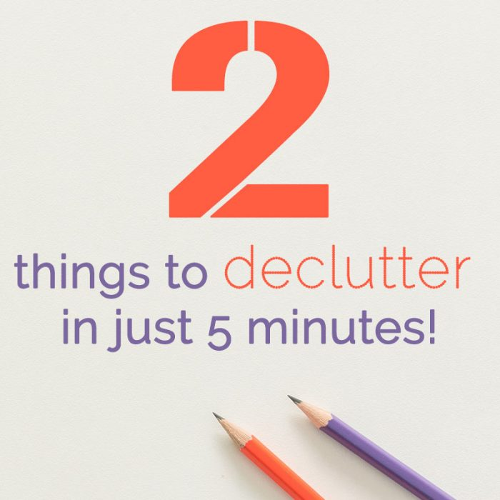 Declutter these 2 things in the next 5 minutes!
