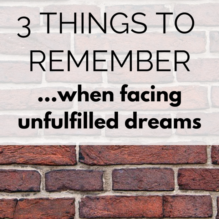 3 things to remember when you're facing unfulfilled dreams