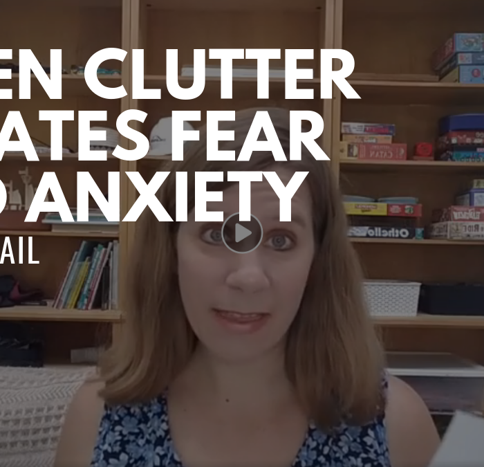 Reader Mail: When clutter creates fear and anxiety