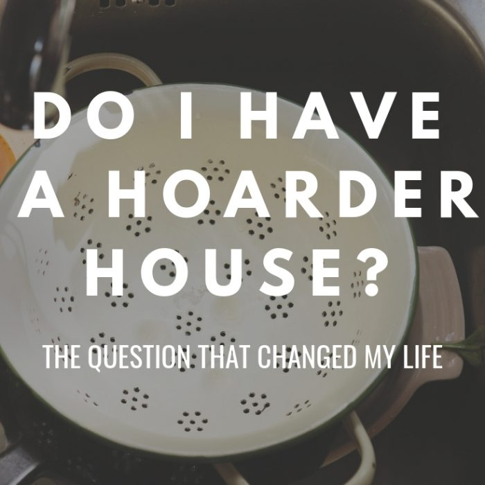 Do I have a hoarder house? The question that changed my life