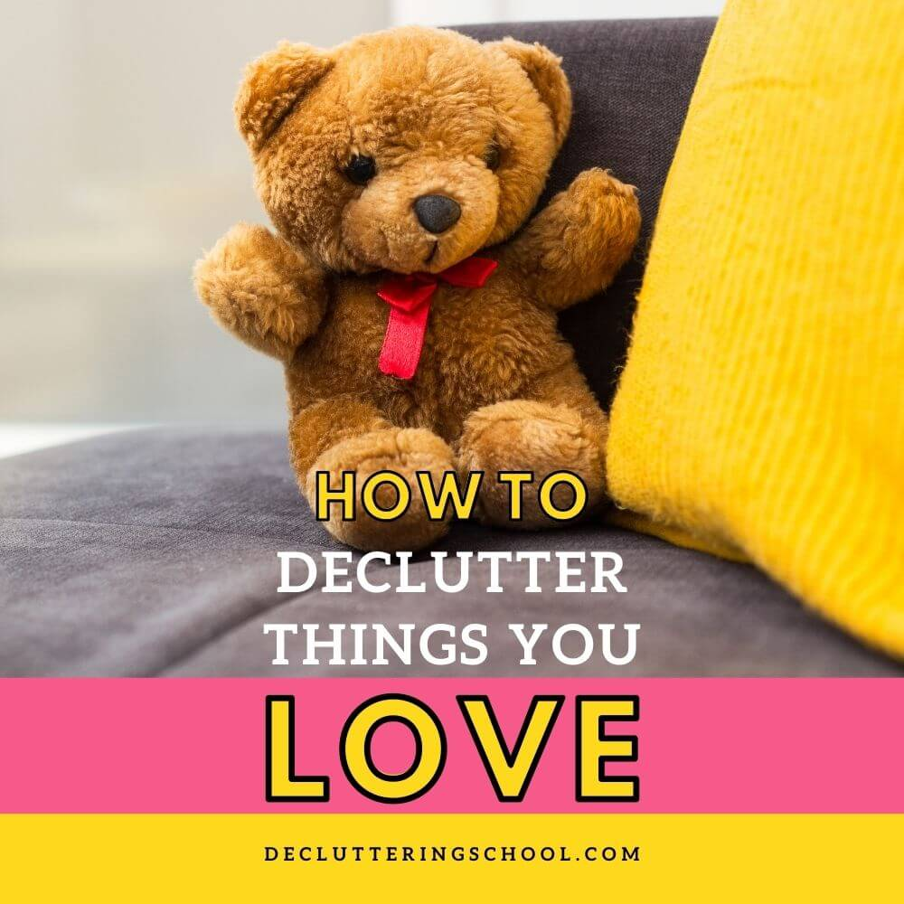 how to declutter something you still love when you're a sentimental person