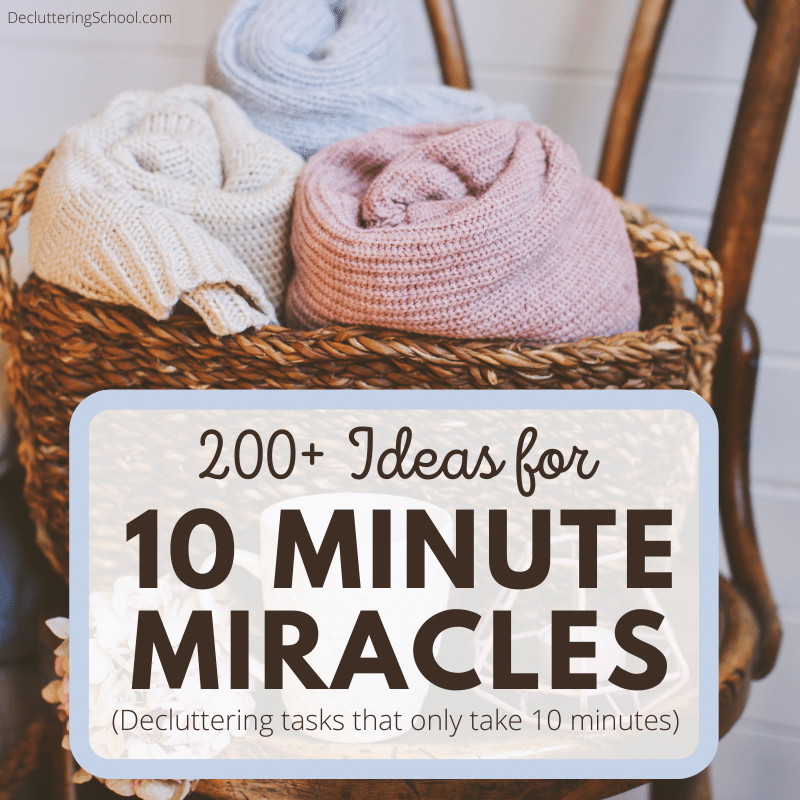 ten minute miracle ideas for organizing and decluttering your home