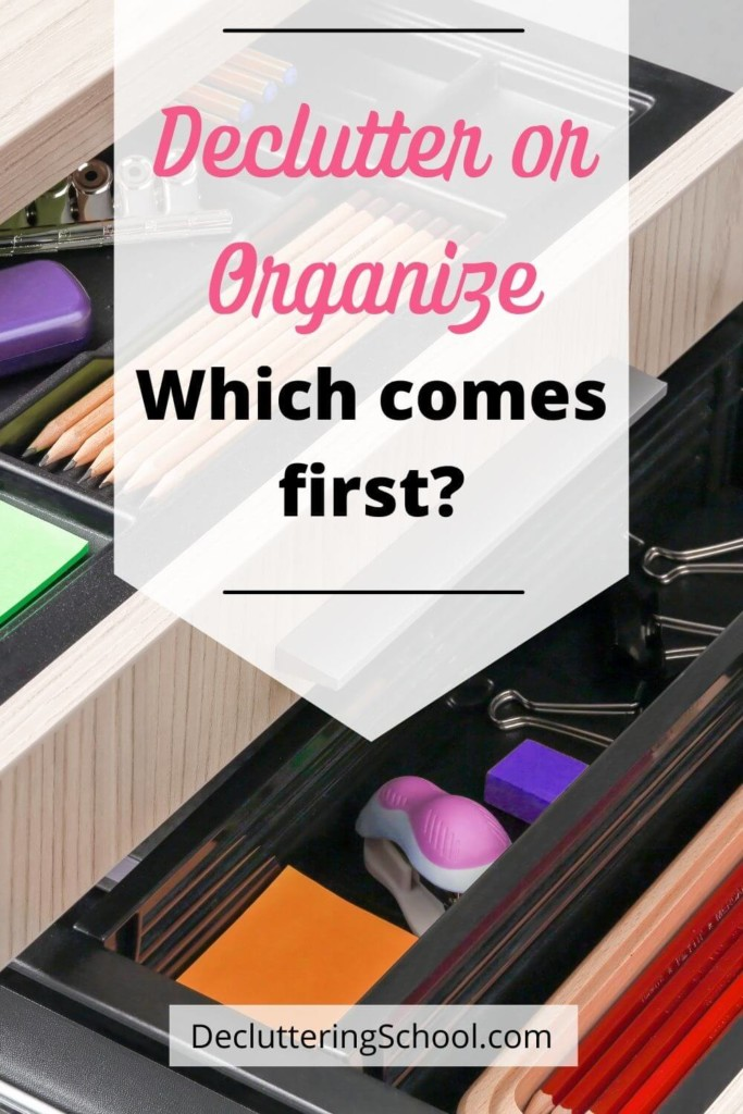declutter or organize first: when to declutter and when to organize a space